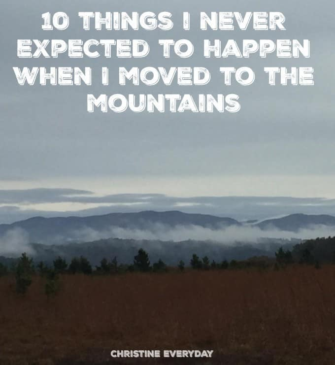 10 Things I Never Expected to Happen When I Moved to the Mountains