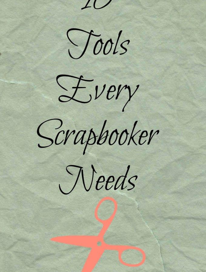 10 Tools Every Scrapbooker Needs