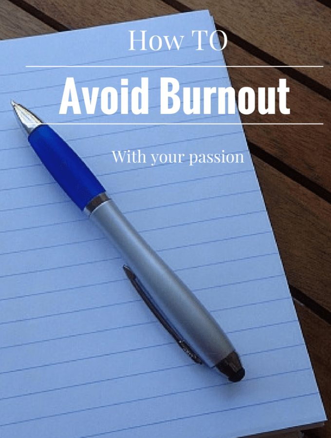 How to Avoid Burnout with Your Passions
