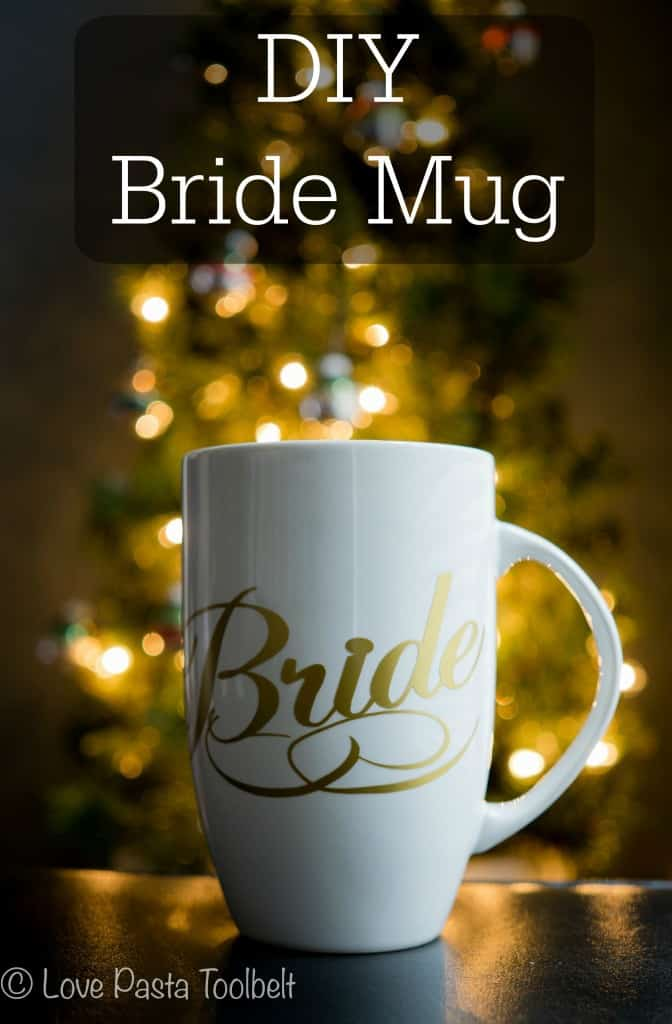 Have a bride-to-be in your life, make this DIY Bride Mug for a fun gift!- Love, Pasta and a Tool Belt | DIY | Craft ideas | Silhouette | Gift Ideas | Bride | Wedding Ideas |