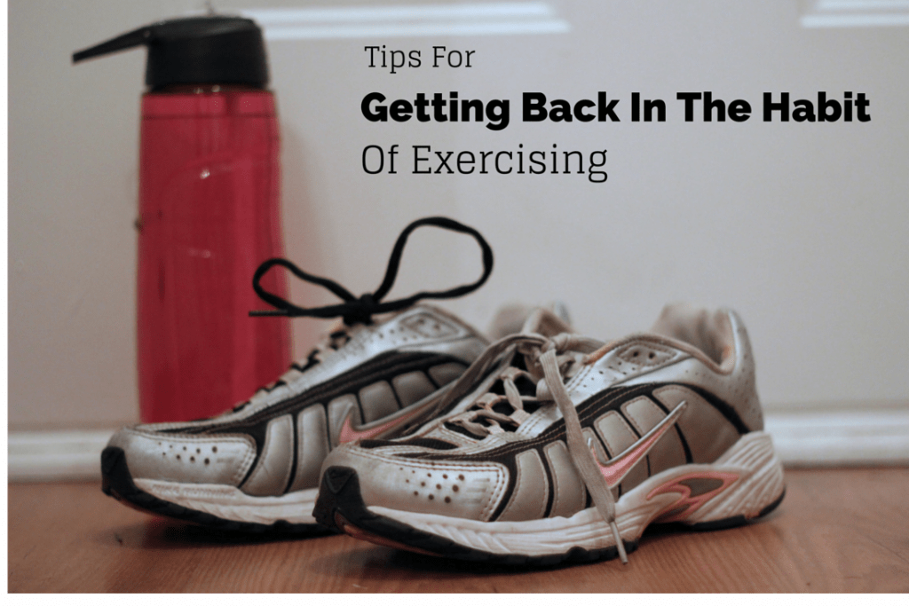 Tips for Getting Back into the Habit of Exercising- Love, Pasta and a Tool Belt | exercising | working out | work out | tips |