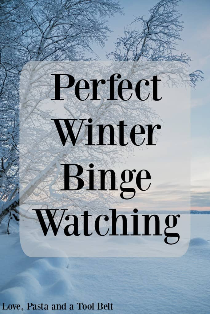 Stay warm in your house with this list for Perfect Winter Binge Watching- Love, Pasta and a Tool Belt   tv shows   television   binge watching  