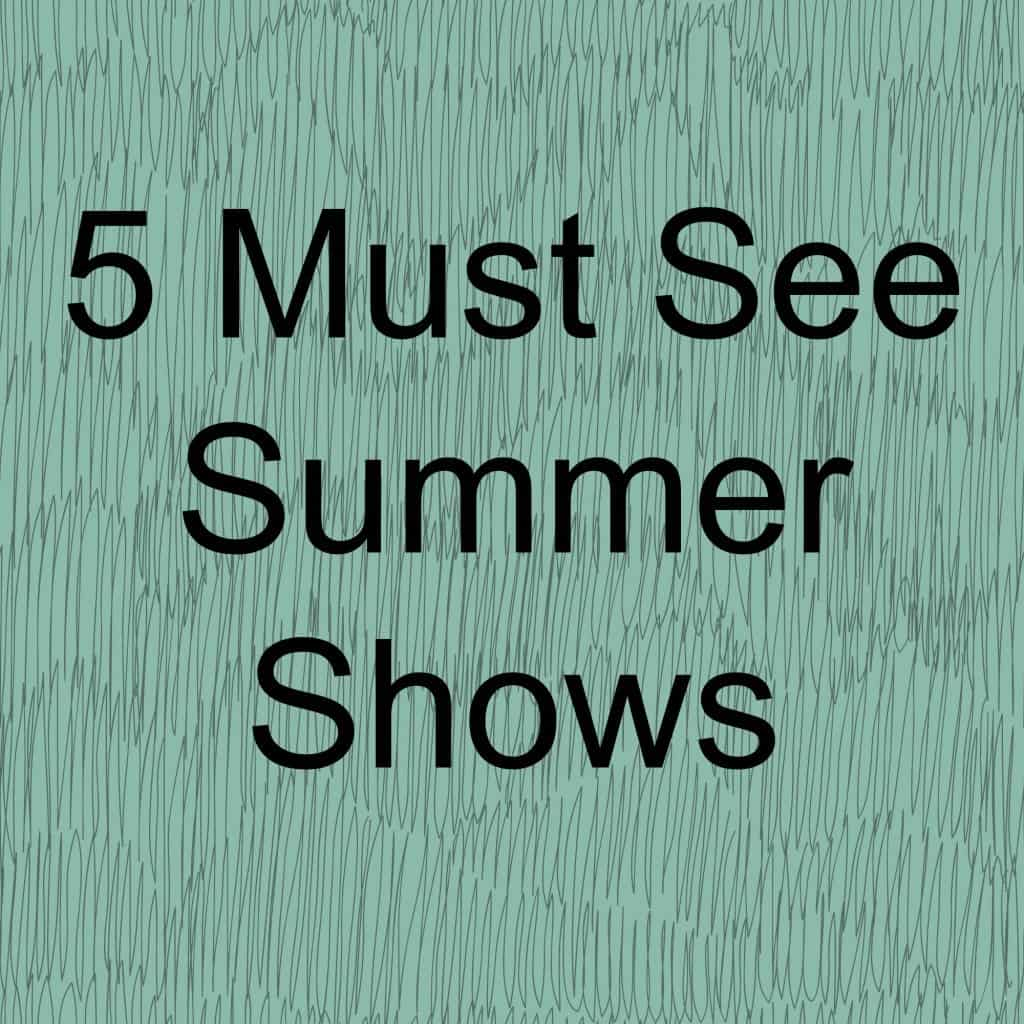 5 Must See Summer Shows- Love, Pasta and a Tool Belt