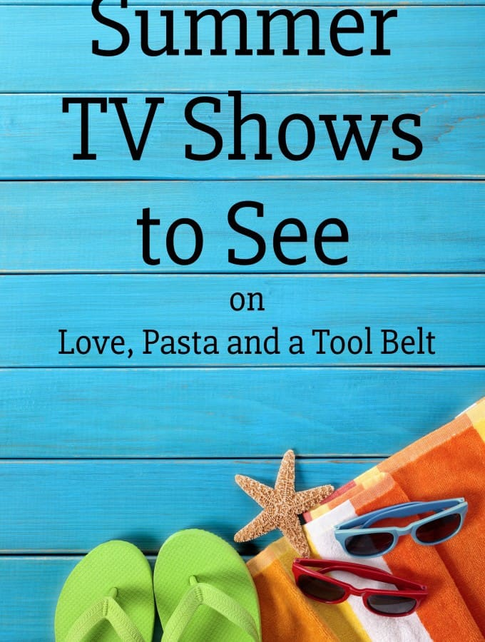 Looking forward to sun, sand and my favorite Summer TV Shows to See- Love, Pasta and a Tool Belt