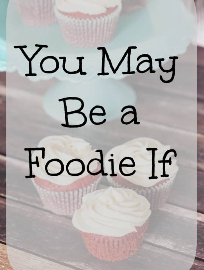 You May Be a Foodie If